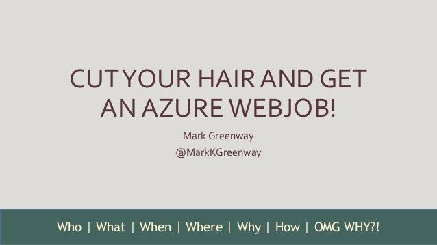 Cut your hair and get an azure webjob