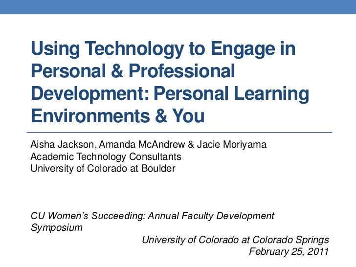 Using Technology to Engage in Personal & Professional Development: Personal Learning Environments & You<br />Aisha Jackson...