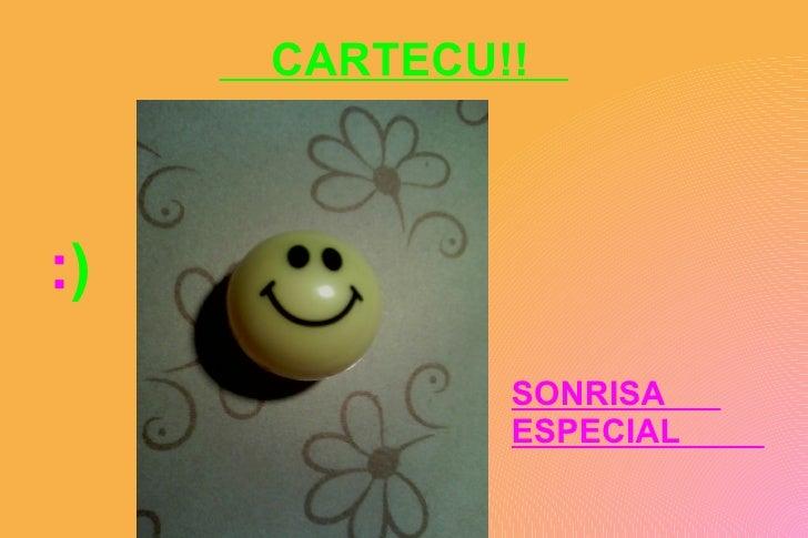CARTECU!!  <ul><li>: ) </li></ul><ul><li>SONRISA  ESPECIAL  ESPECIAL !! </li></ul>