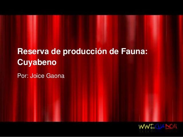 Reserva de producción de Fauna:CuyabenoPor: Joice Gaona