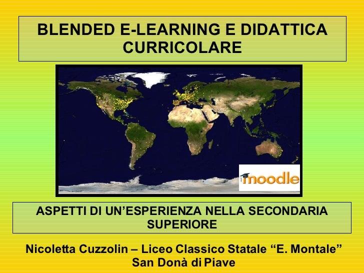 BLENDED E-LEARNING E DIDATTICA CURRICOLARE ASPETTI DI UN'ESPERIENZA NELLA SECONDARIA SUPERIORE Nicoletta Cuzzolin – Liceo ...