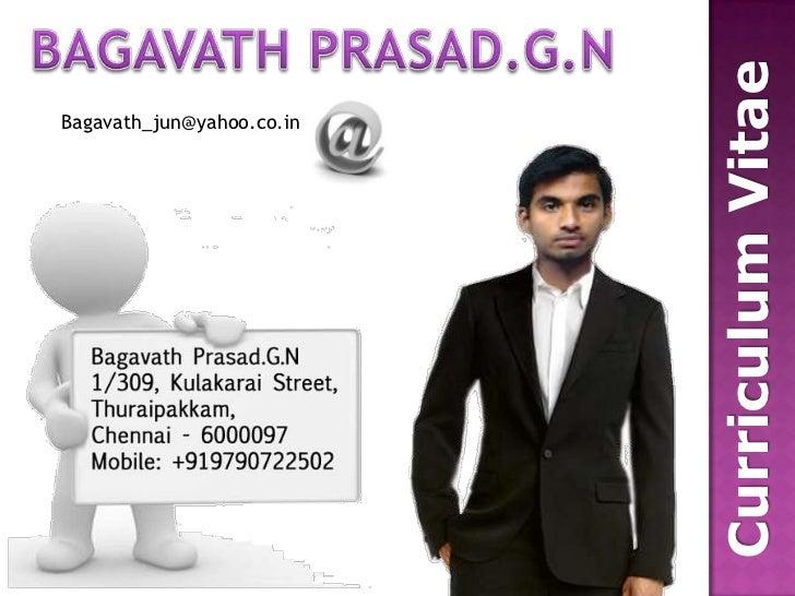 BAGAVATH PRASAD.G.N<br />Curriculum Vitae<br />Bagavath_jun@yahoo.co.in<br />