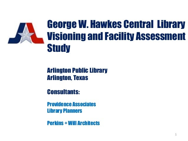 George W. Hawkes Central Library Visioning and Facility Assessment Study Arlington Public Library Arlington, Texas Consult...