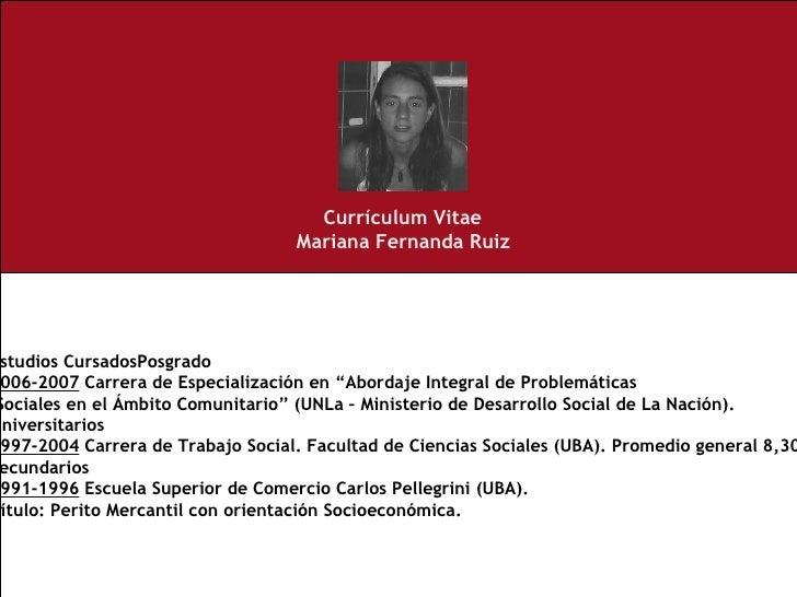 """Currículum Vitae Mariana Fernanda Ruiz Estudios CursadosPosgrado 2006-2007  Carrera de Especialización en """"Abordaje Integr..."""