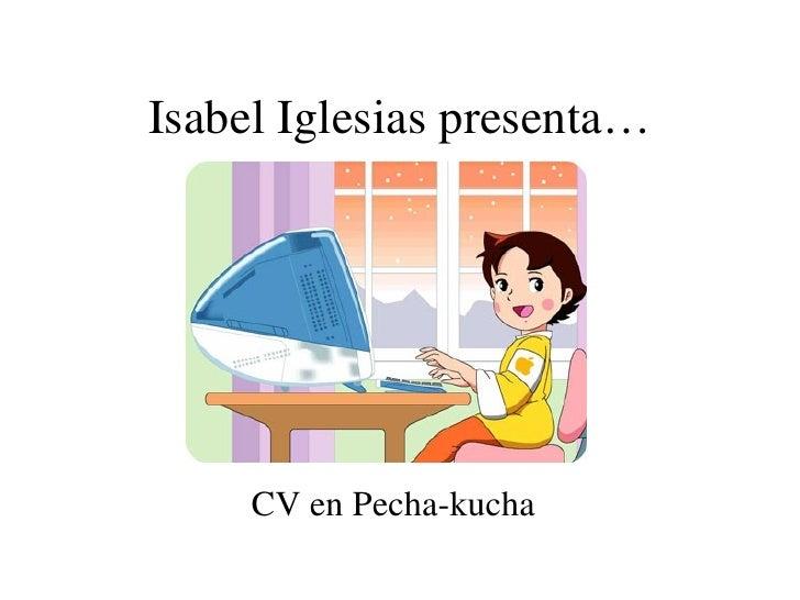 Isabel Iglesias presenta… CV en Pecha-kucha