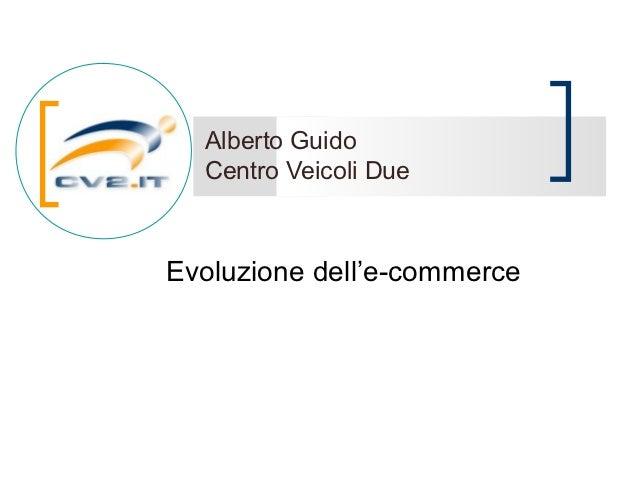 Alberto Guido  Centro Veicoli DueEvoluzione dell'e-commerce