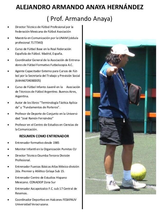 ALEJANDRO ARMANDO ANAYA HERNÁNDEZ ( Prof. Armando Anaya)  Director Técnico de Fútbol Profesional por la Federación Mexica...