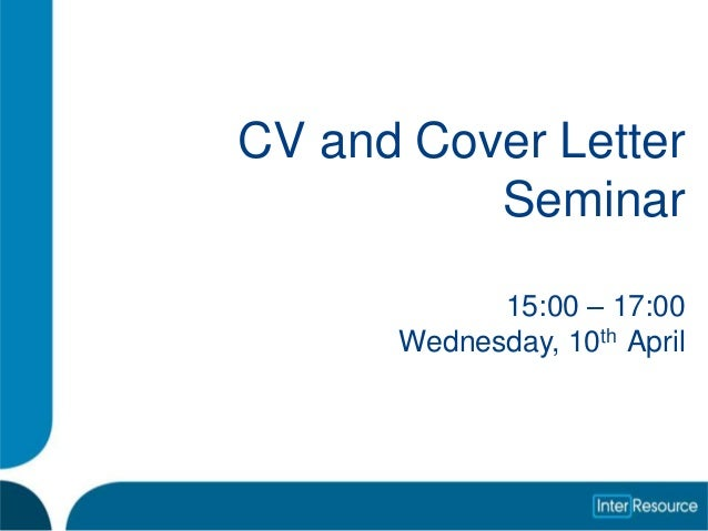 CV and Cover Letter          Seminar            15:00 – 17:00      Wednesday, 10th April