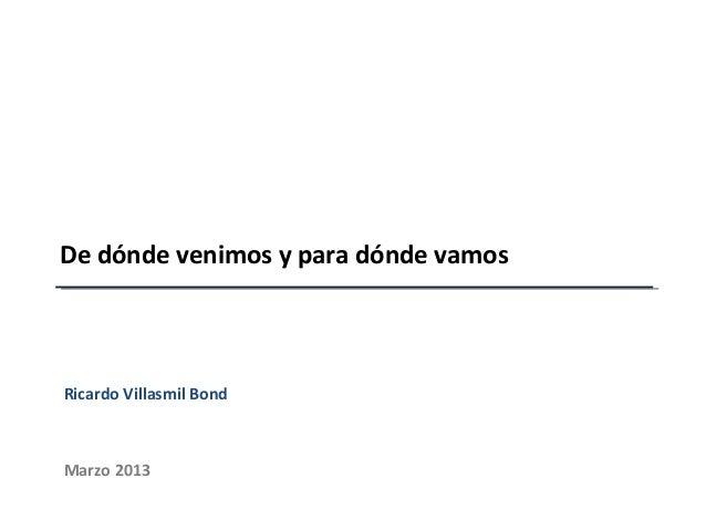 De dónde venimos y para dónde vamosRicardo Villasmil BondMarzo 2013