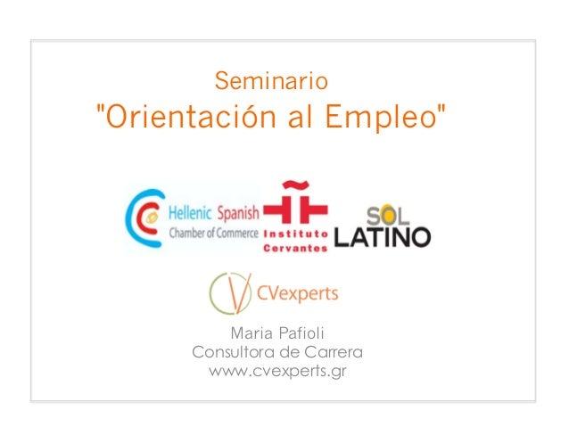 """Seminario""""Orientación al Empleo""""Maria PafioliConsultora de Carrerawww.cvexperts.gr"""