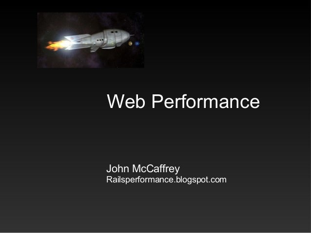 Web Performance John McCaffrey Railsperformance.blogspot.com