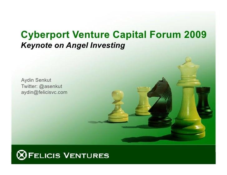 Cyberport Venture Capital Forum 2009 Keynote on Angel Investing    Aydin Senkut Twitter: @asenkut aydin@felicisvc.com     ...
