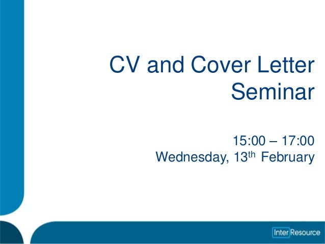 CV and Cover Letter          Seminar               15:00 – 17:00    Wednesday, 13th February