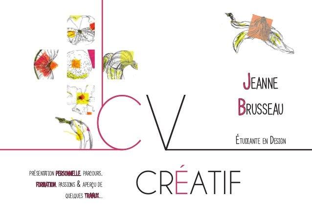Jeanne Brusseau CV  présentation personnelle, parcours, formation, passions & aperçu de quelques travaux...  Étudiante en ...