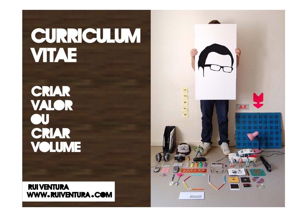 Curriculum  Vitae  Criar  Valor  ou  Criar  volume  rui ventura www. ruiventura . com