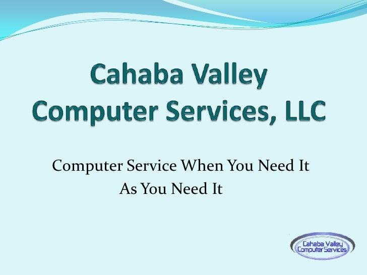 Cahaba Valley Computer Services, LLC<br />Computer Service When You Need It<br />As You Need It<br />