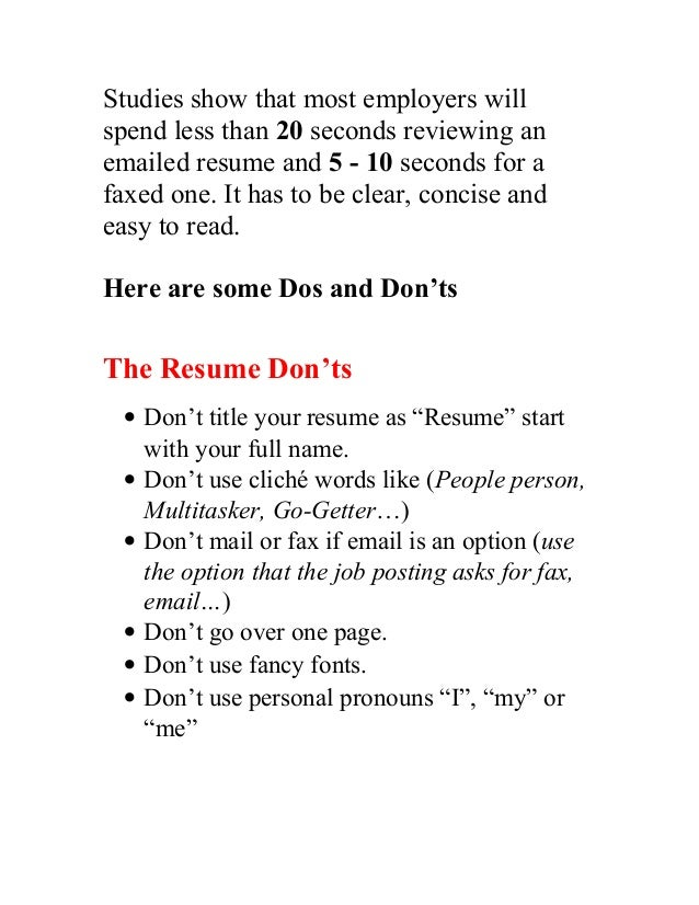 Studies show that most employers will spend less than 20 seconds reviewing an emailed resume and 5 - 10 seconds for a faxe...