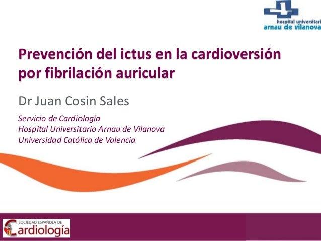 Dr Juan Cosin Sales Servicio de Cardiología Hospital Universitario Arnau de Vilanova Universidad Católica de Valencia Prev...