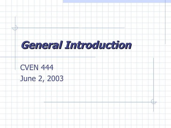 General Introduction CVEN 444 June 2, 2003