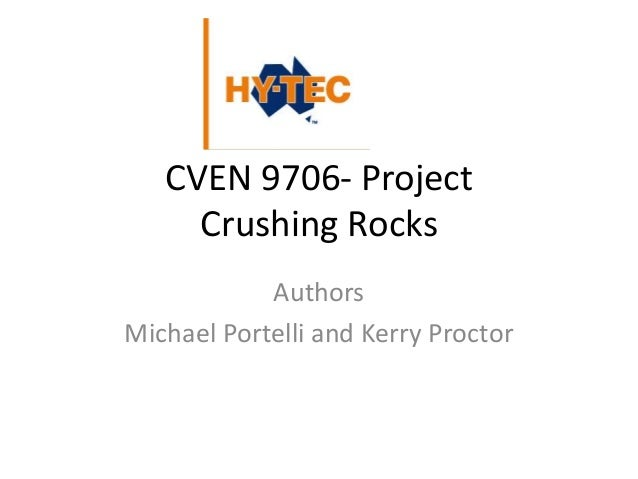 CVEN 9706- ProjectCrushing RocksAuthorsMichael Portelli and Kerry Proctor