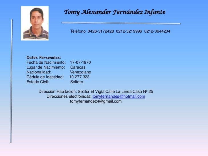 Tomy Alexander Fernández Infante<br />Teléfono  0426-3172428  0212-3219996  0212-3644204<br />Datos Personales:<br />Fecha...