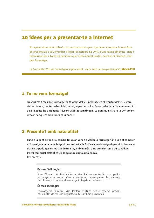 10 idees per a presentar-te a Internet En aquest document trobaràs 10 recomanacions que t'ajudaran a preparar la teva fitx...