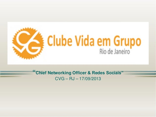 """Chief Networking Officer & Redes Sociais"" CVG – RJ – 17/09/2013"