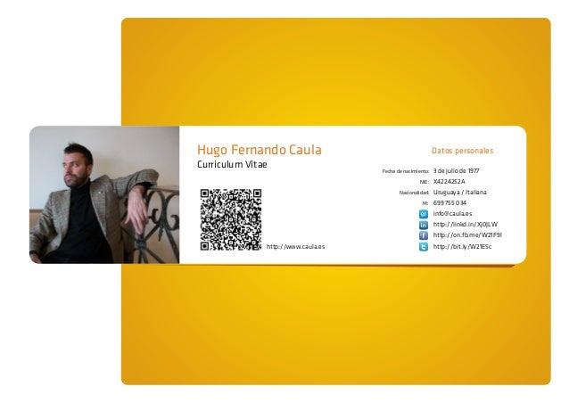 Hugo Fernando Caula Curriculum Vitae  Datos personales Fecha de nacimiento: NIE: Nacionalidad: M:  3 de julio de 1977 X422...