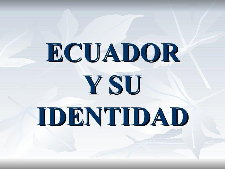 ECUADOR Y SU IDENTIDAD