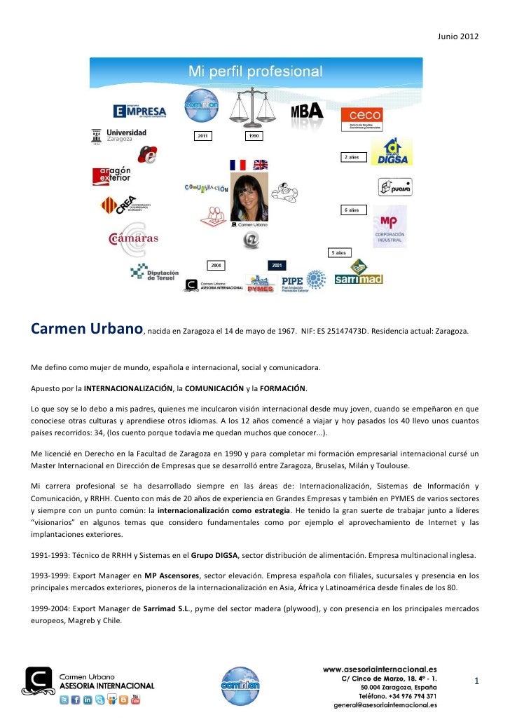 Junio 2012Carmen Urbano, nacida en Zaragoza el 14 de mayo de 1967. NIF: ES 25147473D. Residencia actual: Zaragoza.Me defin...