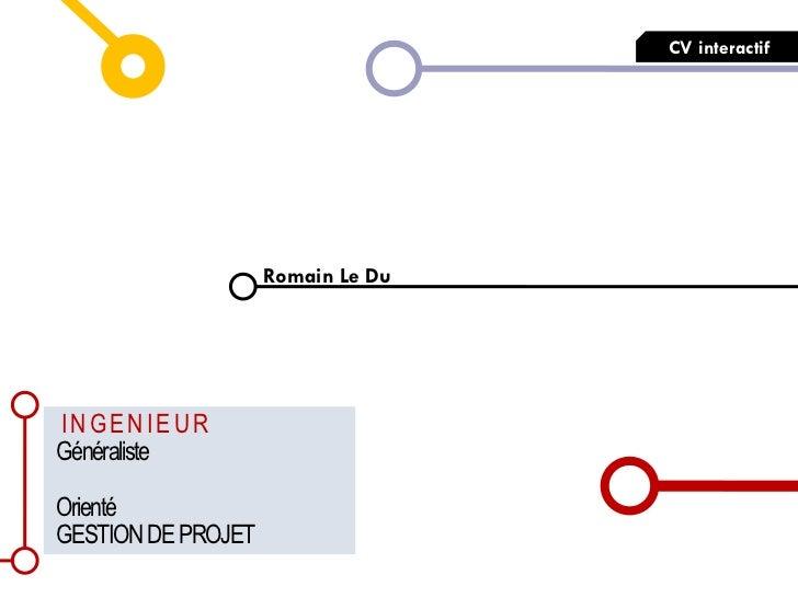 CV interactif                    Romain Le DuINGENIEURGénéralisteOrientéGESTION DE PROJET