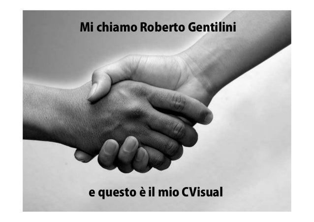 Mi chiamo Roberto Gentilini  e questo è il mio CVisual
