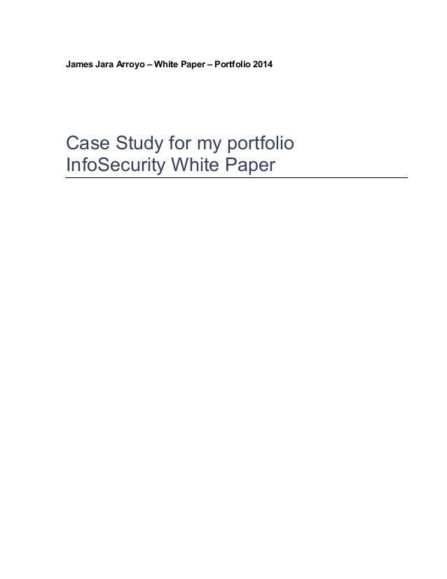James Jara Arroyo – White Paper – Portfolio 2014 Case Study for my portfolio InfoSecurity White Paper