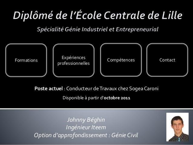 Johnny Béghin Ingénieur Iteem Option d'approfondissement : Génie Civil Expériences professionnelles Compétences ContactFor...