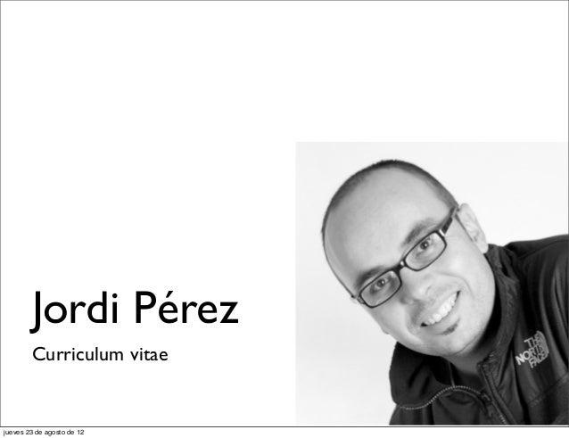 Jordi Pérez        Curriculum vitaejueves 23 de agosto de 12