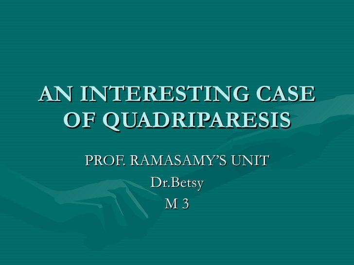 AN INTERESTING CASE OF QUADRIPARESIS PROF. RAMASAMY'S UNIT Dr.Betsy M 3