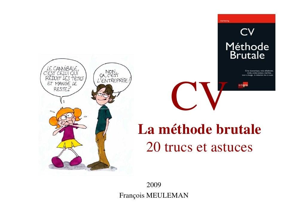 CV     La méthode brutale      20 trucs et astuces           2009 François MEULEMAN