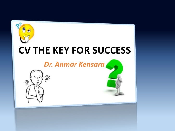 CV THE KEY FOR SUCCESS    Dr. Anmar Kensara