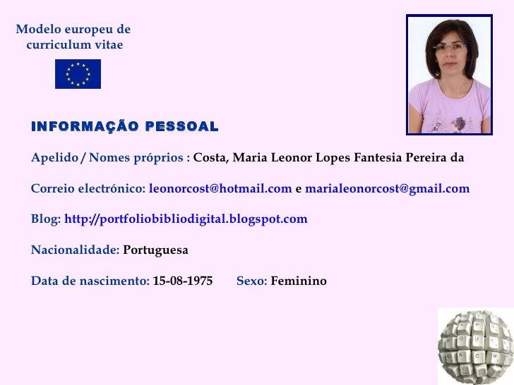 Modelo europeu de  curriculum vitae INFORMAÇÃO PESSOAL Apelido / Nomes próprios :  Costa, Maria Leonor Lopes Fantesia Pere...