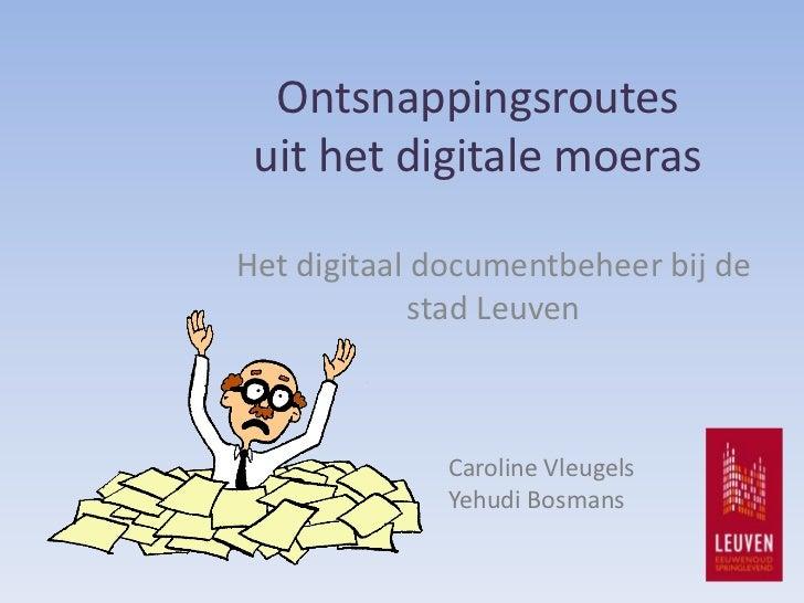 Caroline Vleugels en Yehudi Bosmans; Ontsnappingsroutes uit het digitale moeras. Het digitaal documentbeheer bij de stad Leuven