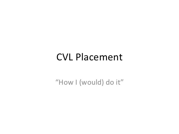Cvl placement