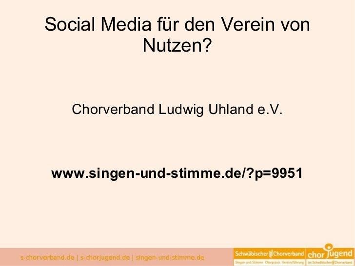 Social Media für den Verein von Nutzen? Chorverband Ludwig Uhland e.V. www.singen-und-stimme.de/?p=9951