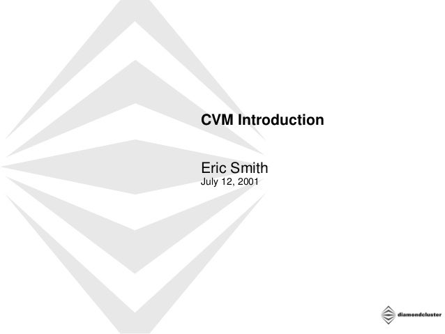 CVM Introduction Eric Smith July 12, 2001