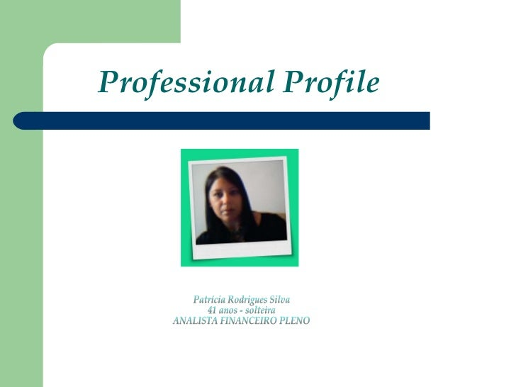 Professional Profile Patrícia Rodrigues Silva 41 anos - solteira ANALISTA FINANCEIRO PLENO