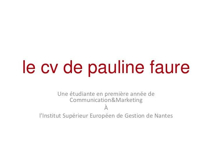 le cv de pauline faure           Une étudiante en première année de               Communication&Marketing                 ...