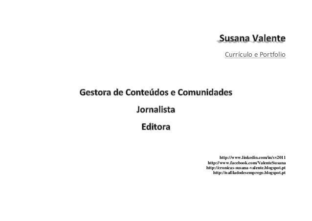 Currículo e Portfolio        http://www.linkedin.com/in/sv2011 http://www.facebook.com/ValenteSusanahttp://cronicas-susana...