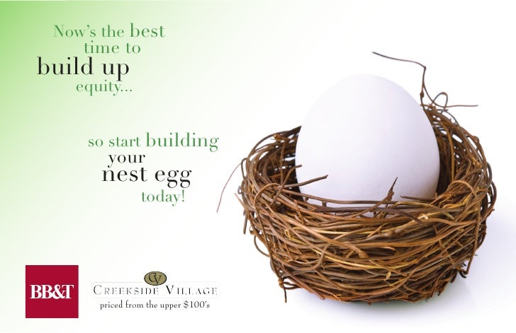Now's the best     time to build up    equity...        so start building         your        nest egg                 tod...