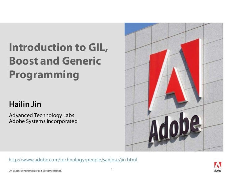 Introduction to GIL,Boost and GenericProgrammingHailin JinAdvanced Technology LabsAdobe Systems Incorporatedhttp://www.ado...