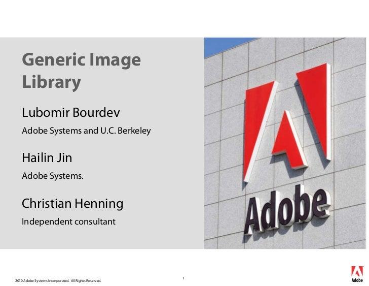 Generic Image    Library    Lubomir Bourdev    Adobe Systems and U.C. Berkeley    Hailin Jin    Adobe Systems.    Christia...