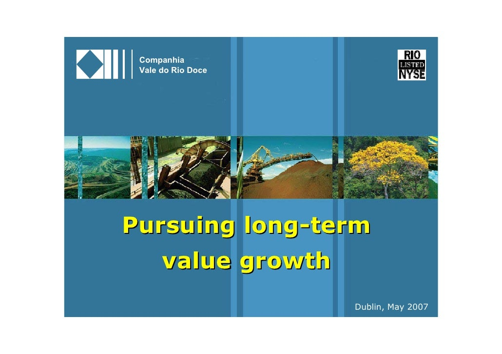 Companhia      Vale do Rio Doce         Pursuing long-term           value growth                          Dublin, May 2007 1